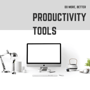 Productivity tools for doing work efficiently, do more, better