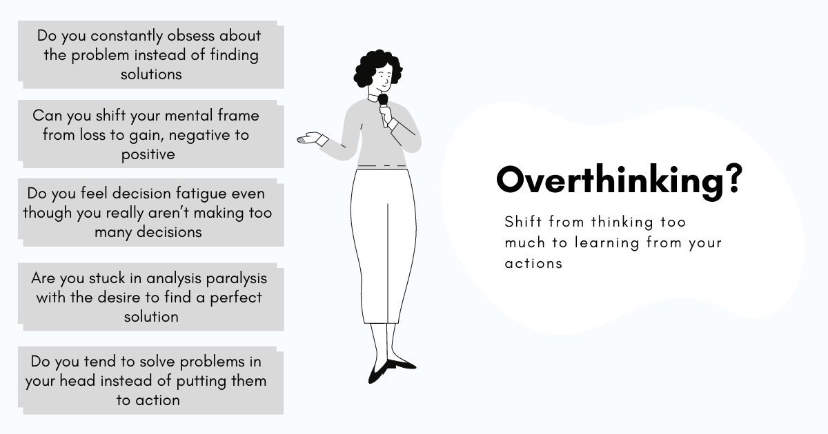 Overcome overthinking by identifying the fine line between thinking and thinking too much. The constant chatter in our minds is a downward spiral, the more we feed it, the more it demands. By understanding why and how these thoughts originate and attending to them, we can stop overthinking and start acting which can help us move forward and be successful